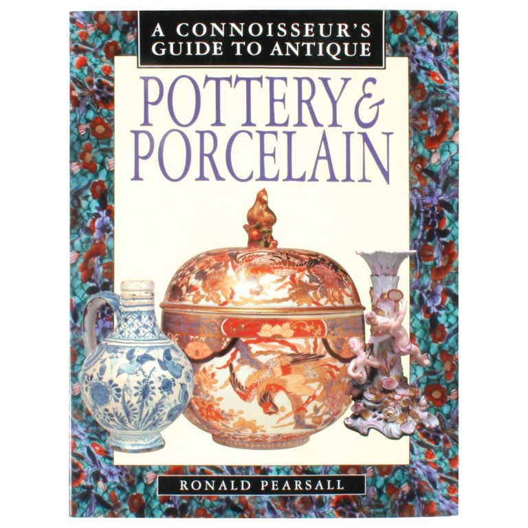 A Connoisseur's Guide to Antique Pottery & Porcelain by Ronald Pearsall, 1st Ed For Sale