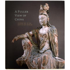 A Fuller View of China Chinese Art in the Seattle Art Museum by Josh Yiu 1st Ed