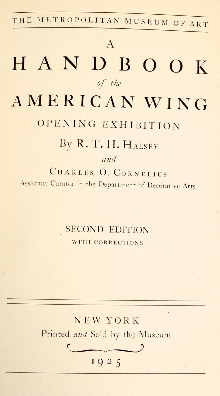 A Handbook of the American Wing: Opening Exhibition by R.T.H. Halsey, and Charles O. Cornelius (Assistant Curator in the Department of Decorative Arts.) New York: Metropolitan Museum of Art Nov. 1924. Rare 2nd Ed leather bound presentation catalog