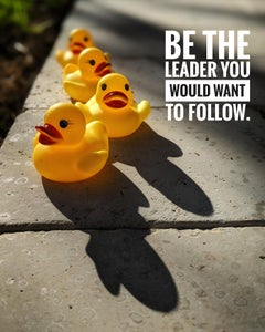 Be The Leader You Would Want To Follow