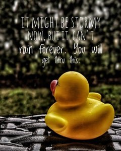 It Might Be Stormy Now, But It Can't Rain Forever
