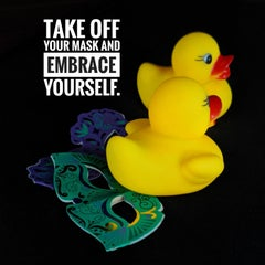Take Off Your Mask And Embrace Yourself