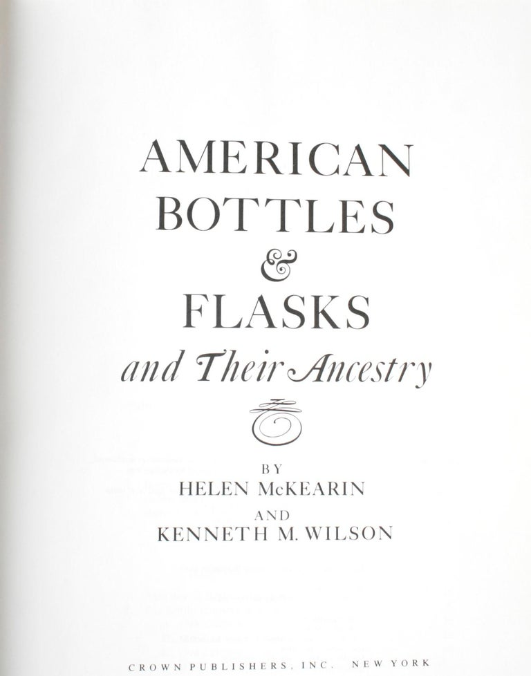 American Bottles & Flasks and Their Ancestry by Helen McKearin and Kenneth M. Wilson. Crown Publishers Inc., New York, 1978. 1st Ed hardcover with dust jacket. Helen McKearin, co-author with her father, George S. McKearin, of the monumental and