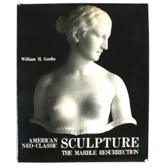 American Neo-Classic Sculpture: The Marble Resurrection, 1st Edition