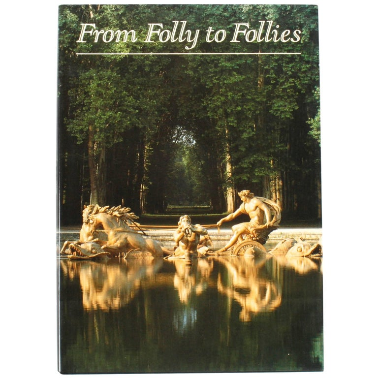 """From Folly to Follies"", Discovering the World of Gardens, First Edition"
