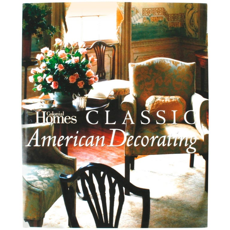 """Classic American Decorating"" Book by Colonial Homes, First Edition"