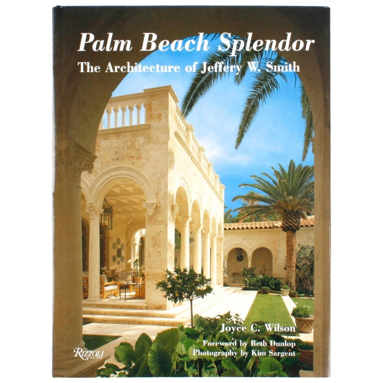 """""""Palm Beach Splendor, The Architecture of Jeffrey W. Smith"""" Signed First Edition For Sale"""