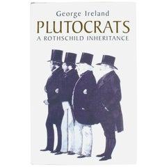 Plutocrats A Rothschild Inheritance by George Ireland, Signed 1st Ed