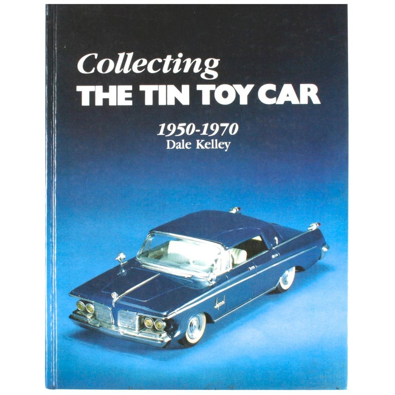 Collecting the Tin Toy Car, 1950-1970 by Dale Kelley, 1st Edition For Sale