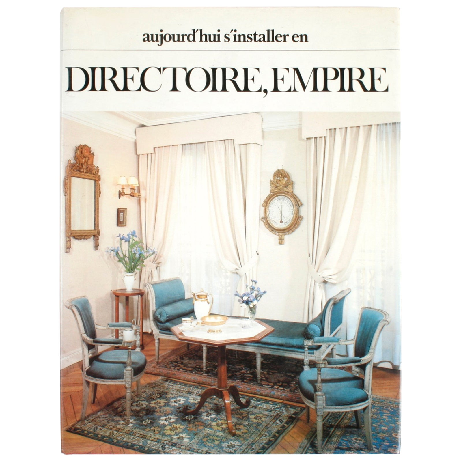 Aujourd'hui s'Installer en Directoire, Empire by Pierre-Marie Favelac, 1st Ed