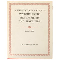 Vermont Clock & Watchmakers, Silversmiths, & Jewelers, 1778-1878, Signed Ltd Ed
