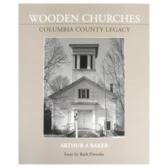 Wooden Churches Columbia County Legacy by Arthur A Baker, 1st Edition