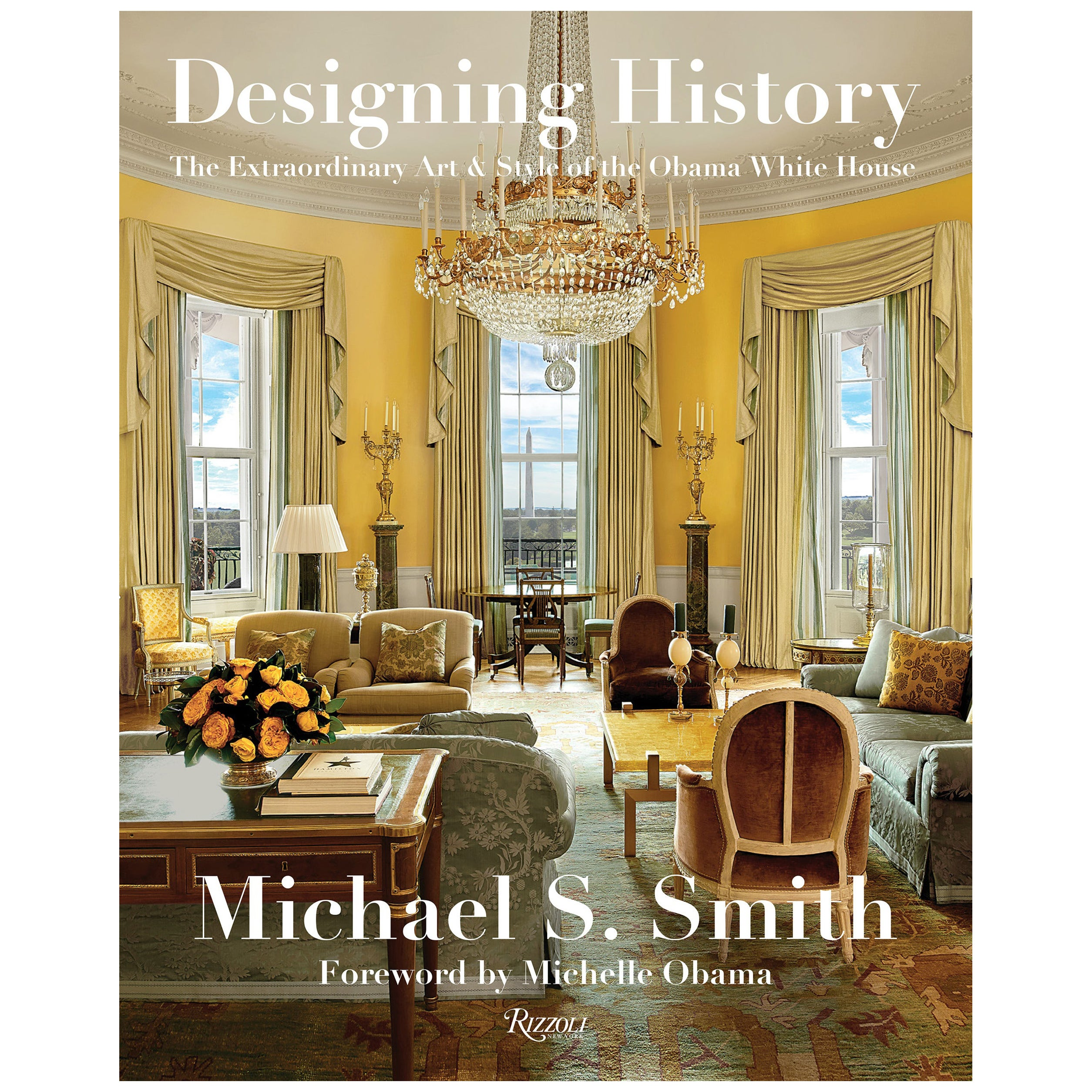 Designing History the Extraordinary Art & Style of the Obama White House