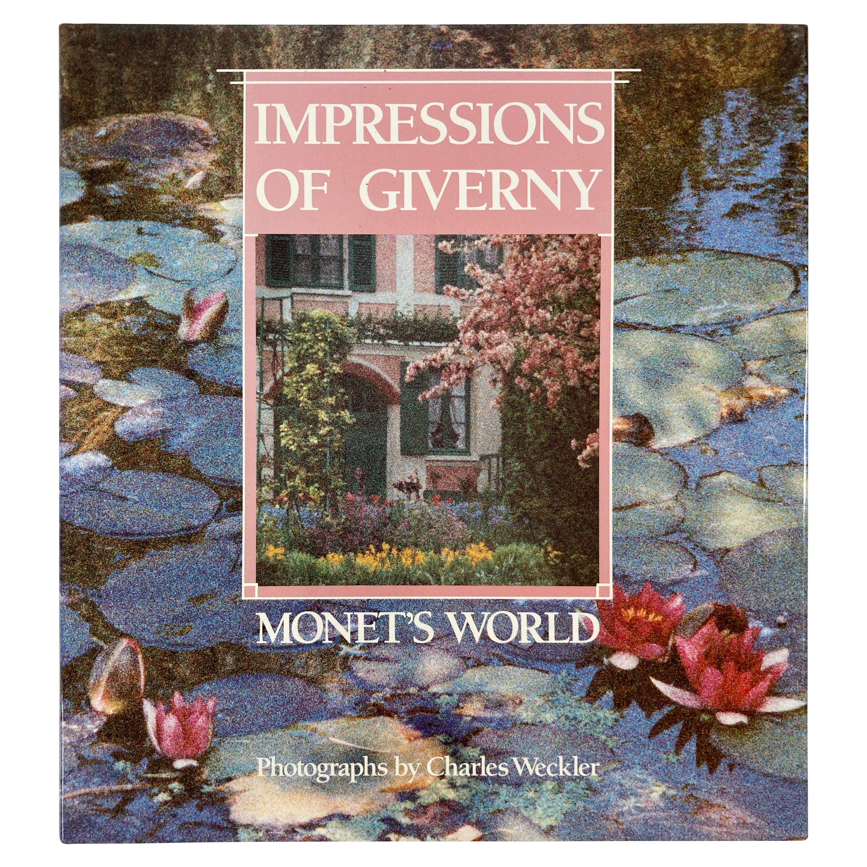 Impressions of Giverny Monet's World Charles Weckler Hardcover Book