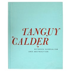 Yves Tanguy & Alexander Calder Between Surrealism and Abstraction, 1st Ed