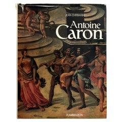 Antoine Caron Peintre des fetes et des massacres by Jean Ehrmann, 1st Ed