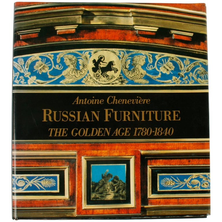Russian Furniture: The Golden Age 1780-1840 1st Ed by Antoine Chenevière For Sale