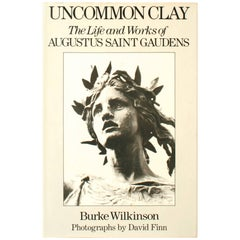 Uncommon Clay: The Life and Works of Augustus Saint Gardens 1st Ed