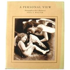 A Personal View: Photography in the Collection of Paul F. Walter, 1st Ed