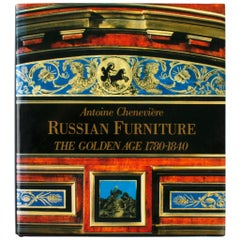 Russian Furniture, the Golden Age 1780-1840 1st Ed by Antoine Chenevière
