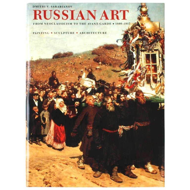 Russian Art from Neoclassicism to the Avant-Garde 1800-1917, First Edition