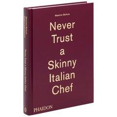 Massimo Bottura Never Trust a Skinny Italian Chef Monograph