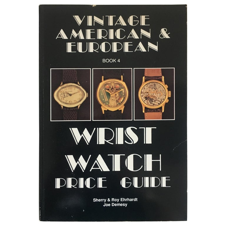 VOLUME 4: Vintage American & European Wrist Watch Price Guide Published in 1989 For Sale