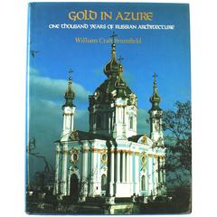 Gold in Azure One Thousand Years of Russian Architecture, First Edition