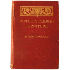 Dutch and Flemish Furniture by Esther Singleton, First Edition