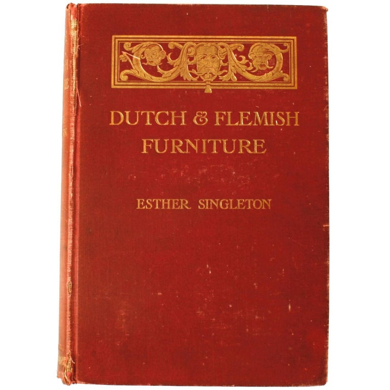 Dutch and Flemish Furniture by Esther Singleton, First Edition For Sale