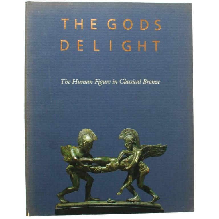 Gods Delight, the Human Figure in Classical Bronze, First Edition
