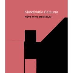 Marcenaria Baraúna: Móvel como Arquitetura