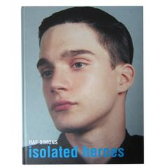 Raf Simons Isolated Heroes by Raf Simons and David Sims Book