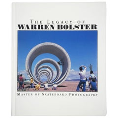 The Legacy of Warren Bolster : Master of Skateboard Photography First Edition