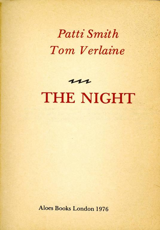 Patti Smith 1970s Poetry The Night by Patti Smith and Tom Verlaine A small paperback booklet of alternating poems from the two punk legends.   London Aloes Books 1976. 16 pages. Dimensions: 7.75 x 5.5 inches.  Unnumbered from an edition of