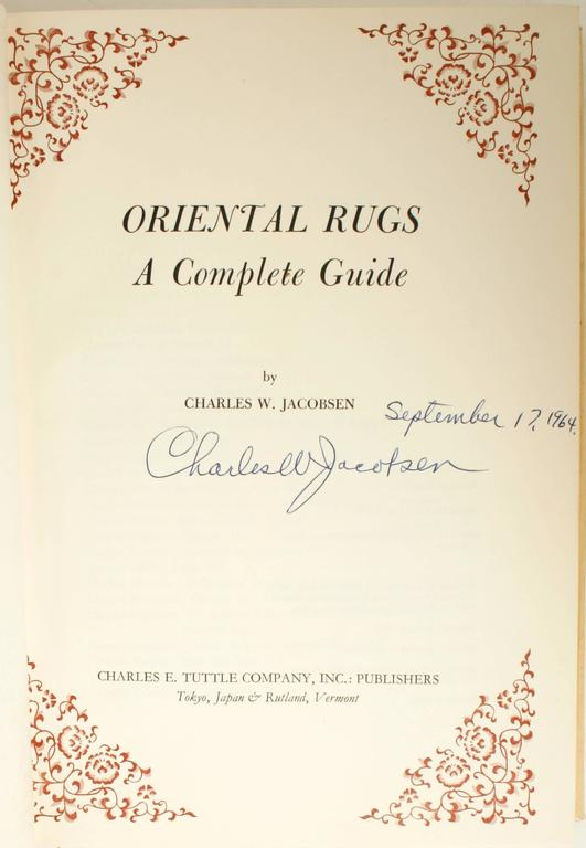 Oriental rugs, A Complete Guide by Charles W. Jacobsen. Rutland: Charles E. Tuttle Company, Inc., 1962. Signed first edition hardcover with dust jacket. 479 pp. A detailed resource book written for the first time rug buyer, the collector, museum and