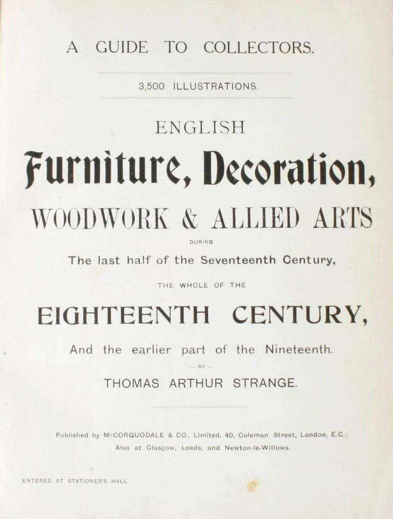 English Furniture, Woodwork, Decoration, During the 18th c, and the Earlier Part of the 19th c by Thomas Arthur Strange. London: McCorquodale and Co., 1890. First edition hardcover with no dust jacket as issued. 368 pp. A beautiful antique book with
