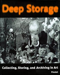 Deep Storage: Collecting, Storing, and Archiving in Art
