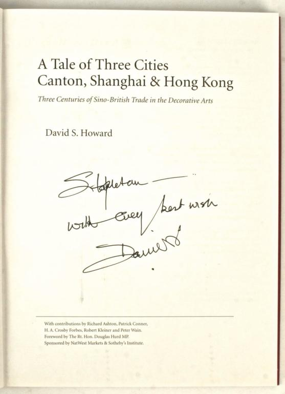 A tale of three cities: Canton, Shanghai & Hong Kong. Three centuries of Sino-British trade in the decorative arts by David S. Howard. Inscribed 1st edition. Sotheby's, London, 1997. 272pp. 400 color illustrations. Illustrating the trading links