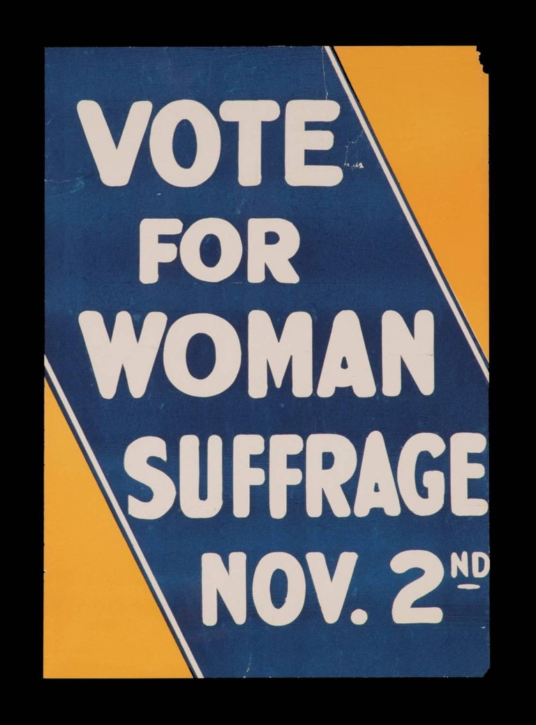 "BLUE AND YELLOW SUFFRAGETTE MOVEMENT POSTER, PROBABLY MADE FOR DISTRIBUTION BY THE EMPIRE STATE CAMPAIGN COMMITTEE, NEW YORK, 1915:    ""Vote for Woman Suffrage Nov. 2nd"" is the text that appears on this scarce and boldly graphic Suffragette poster,"