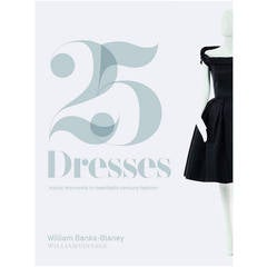 25 Dresses: Iconic Moments in Twentieth-Century Fashion, by William Banks-Blaney