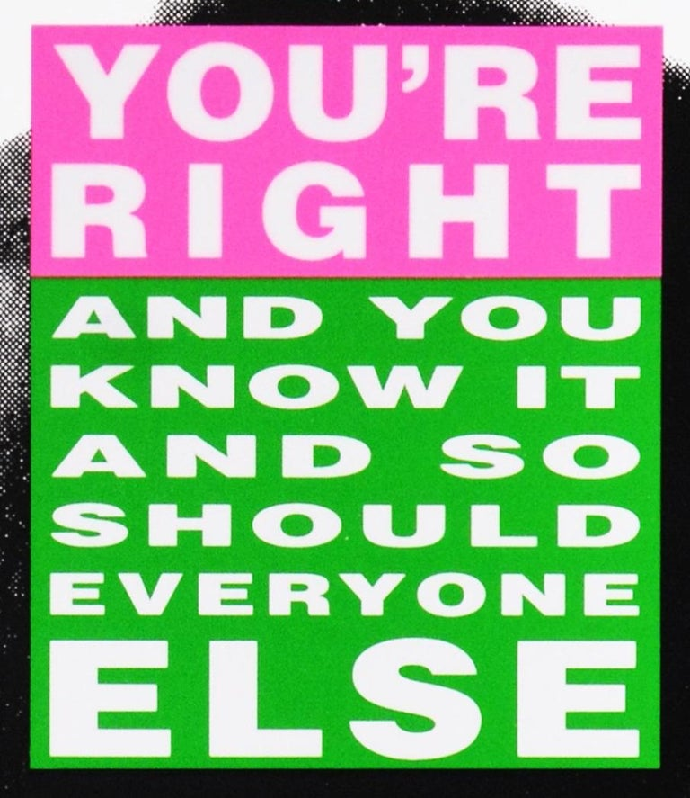 Barbara Kruger, You're Right (And You Know It And So Should Everyone Else), 2010 - Pop Art Print by Barbara Kruger