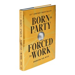 Born to Party, Forced to Work, 21st Century Hospitality by Bronson van Wyck