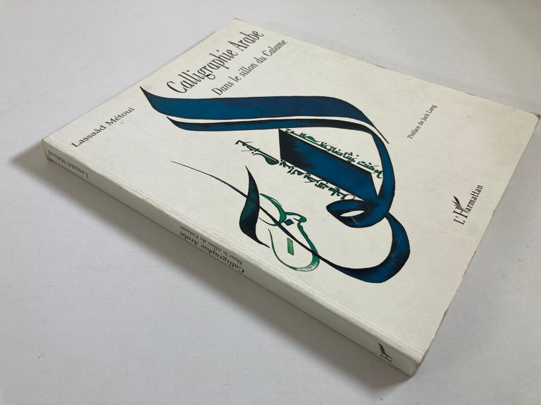 Calligraphie arabe French Edition Paperback – May 3, 2000 by Lassaâd Metoui (Author) Arabic calligraphy: In the furrow of the calamus Lassaâd Métoui Title: Arabic calligraphy: In the furrow of the calamus Publisher: Editions