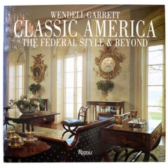 Classic America The Federal Style & Beyond, Written & Signed by Wendell Garrett