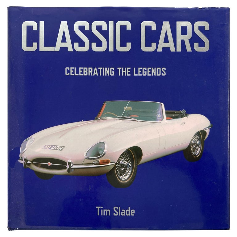 Classic Cars Celebrating the Legends 1901-1973 Book