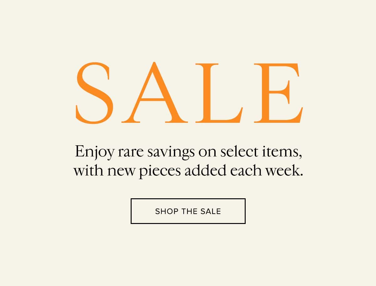 Enjoy rare savings on select items, with new pieces added each week.