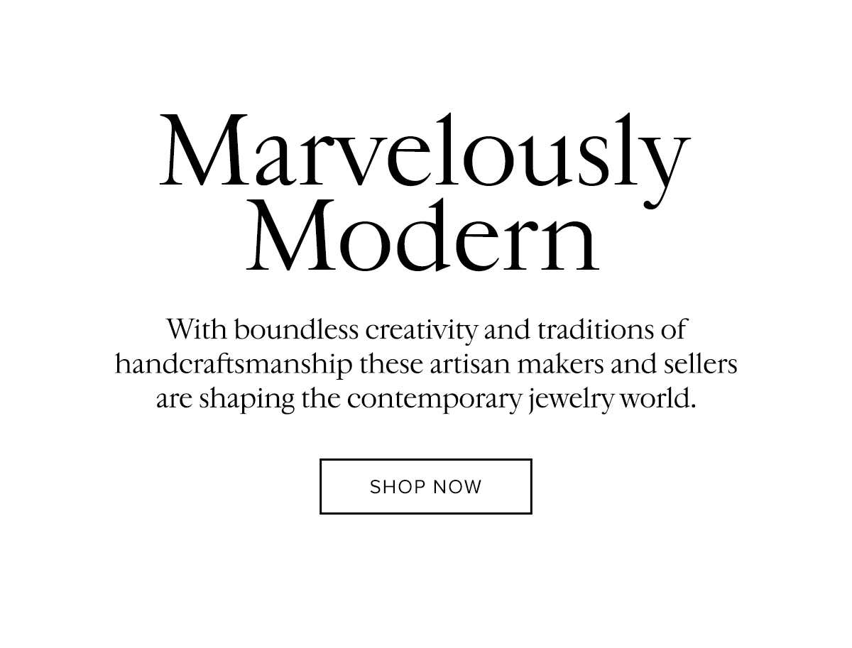 Marvelously Modern: Shop a dynamic selection of contemporary jewelers and emerging talents.