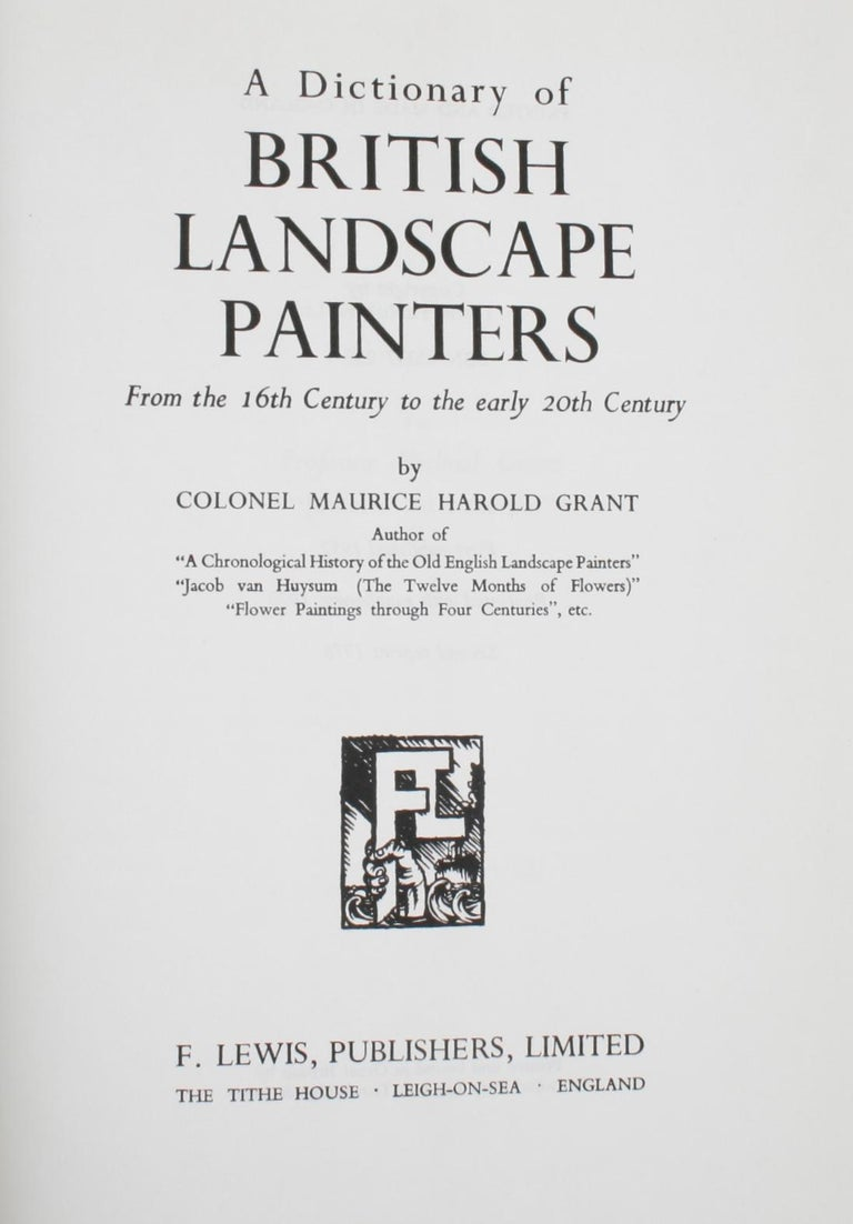 Dictionary of British landscape painters by Maurice H. Grant. Leigh-on-Sea: Lewis, UK, 1970. Re-print hardcover with dust jacket. One of the bibles of English landscape painters. NPT Books a division of N.P. Trent Antiques has a large collection of