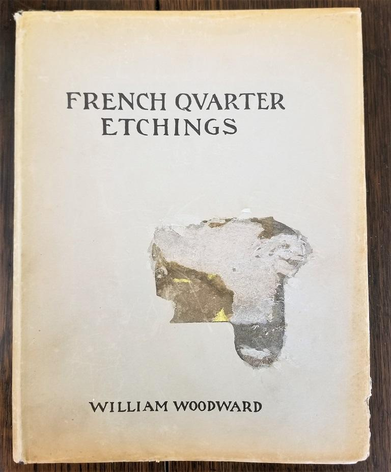 """Presenting a very rare book, namely a, First Edition First Printing of French Quarter Etchings by W Woodward. """"French Quarter Etchings of Old New Orleans by William Woodward, Professor of Drawing, Emeritus, The Tulane University of Louisiana,"""